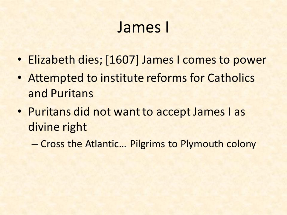 James I Elizabeth dies; [1607] James I comes to power